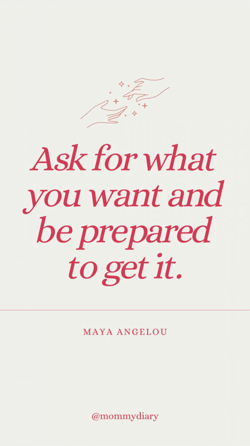 ask for what you want and be prepared to get it